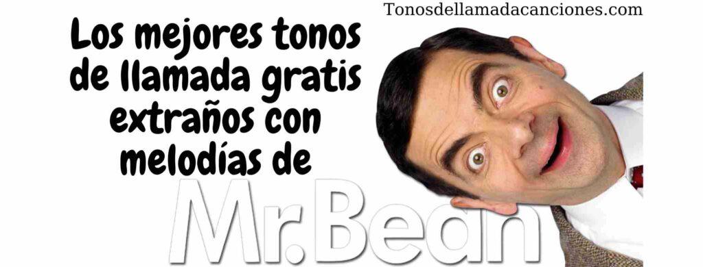 Los mejores tonos de llamada gratis extraños con melodías de Mr Bean.